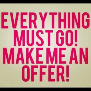 "Other - ""EVERYTHING MUST GO, MAKE ME AN OFFER"""